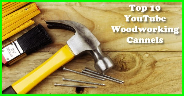 top 10 YouTube woodworking channels