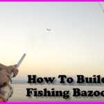 how to build a fishing bazooka